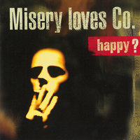 Happy? — Misery Loves Co.
