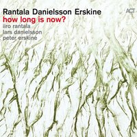 How Long Is Now? — Peter Erskine, Lars Danielsson, Iiro Rantala, Iiro Rantala with Lars Danielsson & Peter Erskine
