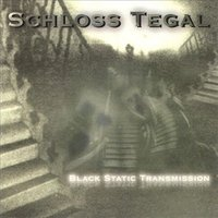Black Static Transmission — Schloss Tegal