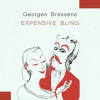 Expensive Bling — Georges Brassens