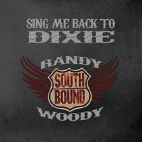 Sing Me Back to Dixie — Randy Woody & The Southbound Band, Randy Woody, The Southbound Band