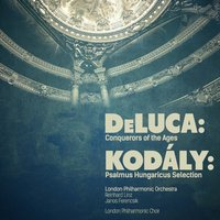 Deluca: Conquerors of the Ages - Kodály: Psalmus Hungaricus Selection — London Philharmonic Choir