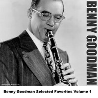 Benny Goodman Selected Favorites Volume 1 — Benny Goodman