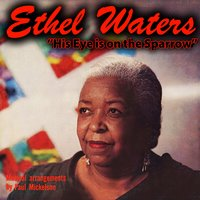 His Eye Is on the Sparrow — Ethel Waters