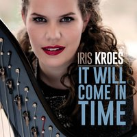 It Will Come in Time — Iris Kroes