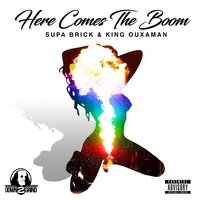 Here Comes the Boom — King Ouxaman, Supa Brick