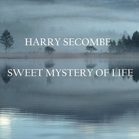Sweet Mystery Of Life — Harry Secombe