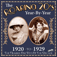 The Roaring 20s Year-By-Year: 1920 to 1929, The Number One Hits of the Decade — Al Jolson, Paul Whiteman, Cliff Edwards, Gene Austin, Eddie Cantor