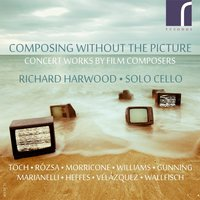 Composing Without the Picture: Concert Works by Film Composers — John Towner Williams, Ennio Morricone, Benjamin Wallfisch, Dario Marianelli, Fernando Velázquez, Alex Heffes