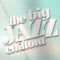 Big Jazz Chillout — The Chillout Players