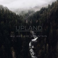 We Are the Mountain — Upland