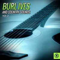 Burl Ives and Country Sounds, Vol. 3 — Burl Ives