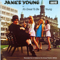 It's Great to Be Young — James Young