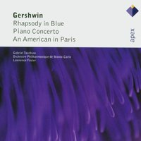Gershwin : Rhapsody in Blue, Piano Concerto & An American in Paris  -  Apex — Gabriel Tacchino, Lawrence Foster & Monte-Carlo Philharmonic Orchestra, Lawrence Foster, Monte-Carlo Philharmonic Orchestra