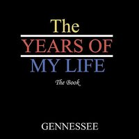 The Years of My Life - The Book — Gennessee