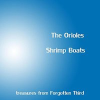 Shrimp Boats — The Orioles