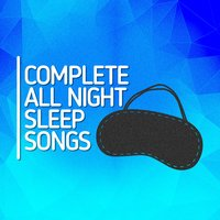 Complete All Night Sleep Songs — All Night Sleep Songs to Help You Relax