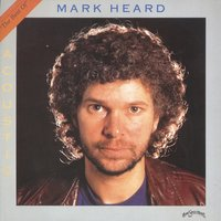 The Greatest Hits Of Mark Heard — Mark Heard