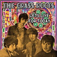 Let's Live For Today — The Grass Roots