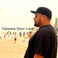 Gimme Your Love — Alo Key