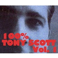 100% Tony Scott, Vol. 1 — Tony Scott