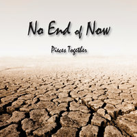 Pieces Together — No End of Now
