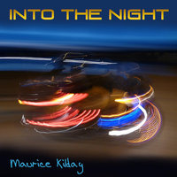Into The Night — Maurice Kilday