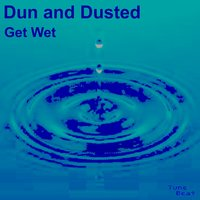 Get Wet — Dun and Dusted