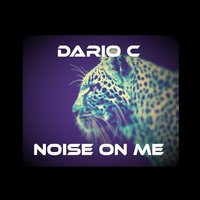Noise On Me — Dario C