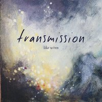Transmission — Like Wires