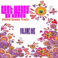 Don't Worry Be Happy - Chillout Summer Tracks, Volume One — KlassicKuts