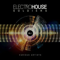 Electro House Soldiers, Vol. 1 — сборник
