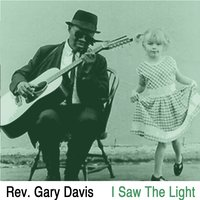 I Saw the Light — Rev. Gary Davis