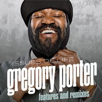 Issues of Life - Features and Remixes — Gregory Porter