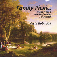 FAMILY PICNIC: Songs from a Non-performing Songwriter — Kevin Robinson