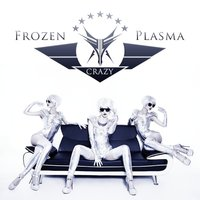 Crazy — Frozen Plasma