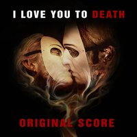 I Love You to Death (Orignal Score) — Lloyd Lee Barnett & Samuel Emil Kierzenblat