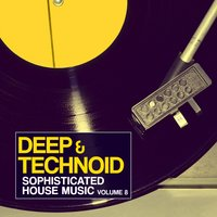 Deep & Technoid - Sophisticated House Music, Vol. 8 — сборник