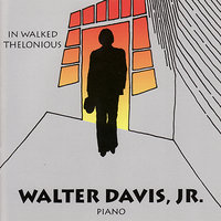 In Walked Thelonious — Walter Davis, Jr.