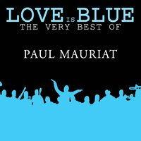 Love is Blue The very best of Paul Mauriat — Paul Mauriat