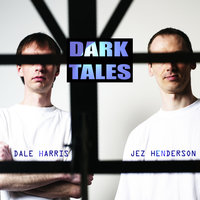 Dark Tales — Dale Harris And Jez Henderson