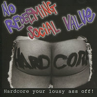 Hardcore Your Lousy Ass Off — No Redeeming Social Value
