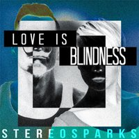 Love Is Blindness — Stereosparks