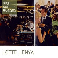 Rich And Rugged — Lotte Lenya