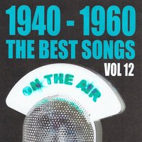 1940 - 1960 : The Best Songs, Vol. 12 — сборник