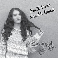 You'll Never See Me Break — Savannah Rose