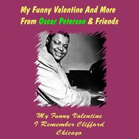 My Funny Valentine and More from Oscar Peterson & Friends — Oscar Peterson, The Oscar Peterson Trio