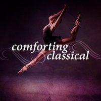 Comforting Classical — Collection Grands Classiques, Classics for a Rainy Day, Musica Romantica Ensemble, Classics for a Rainy Day|Collection Grands Classiques|Musica Romantica Ensemble