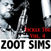Tickle Toe, Vol. 4 — Zoot Sims