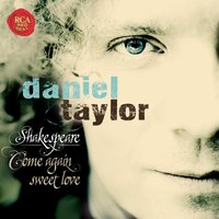 Shakespeare - Come Again Sweet Love — Daniel Taylor, Генри Пёрселл, Джон Доуленд, Орландо Гиббонс